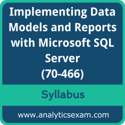 70-466 Syllabus, 70-466 PDF Download, Microsoft 70-466 Dumps, Implementing Data Models and Reports with Microsoft SQL Server PDF Download, Implementing Data Models and Reports with Microsoft SQL Server Certification