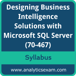 70-467 Syllabus, 70-467 PDF Download, Microsoft 70-467 Dumps, Designing Business Intelligence Solutions with Microsoft SQL Server PDF Download, Designing Business Intelligence Solutions with Microsoft SQL Server Certification