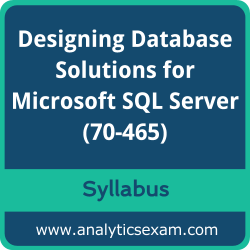 70-465 Syllabus, 70-465 PDF Download, Microsoft 70-465 Dumps, Designing Database Solutions for Microsoft SQL Server PDF Download, Designing Database Solutions for Microsoft SQL Server Certification
