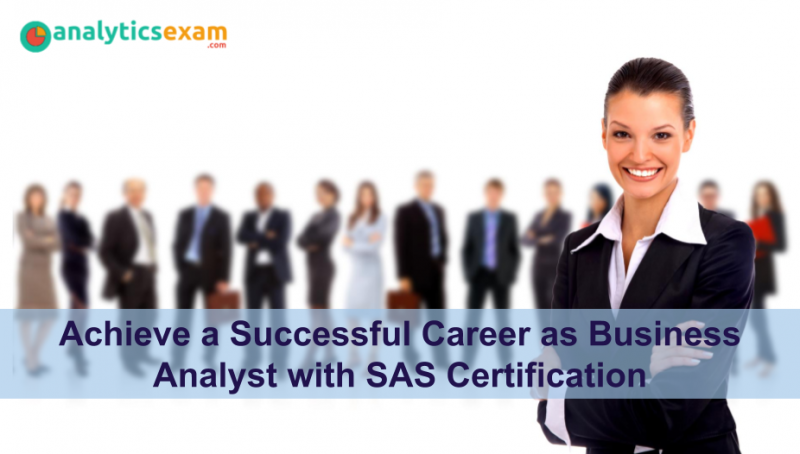 Achieve A Successful Career As Business Analyst With Sas